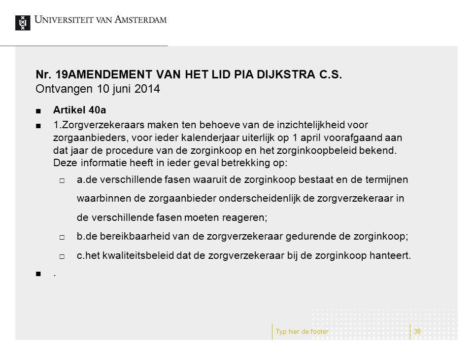 Nr. 19AMENDEMENT VAN HET LID PIA DIJKSTRA C.S. Ontvangen 10 juni 2014 Artikel 40a 1.Zorgverzekeraars maken ten behoeve van de inzichtelijkheid voor zo