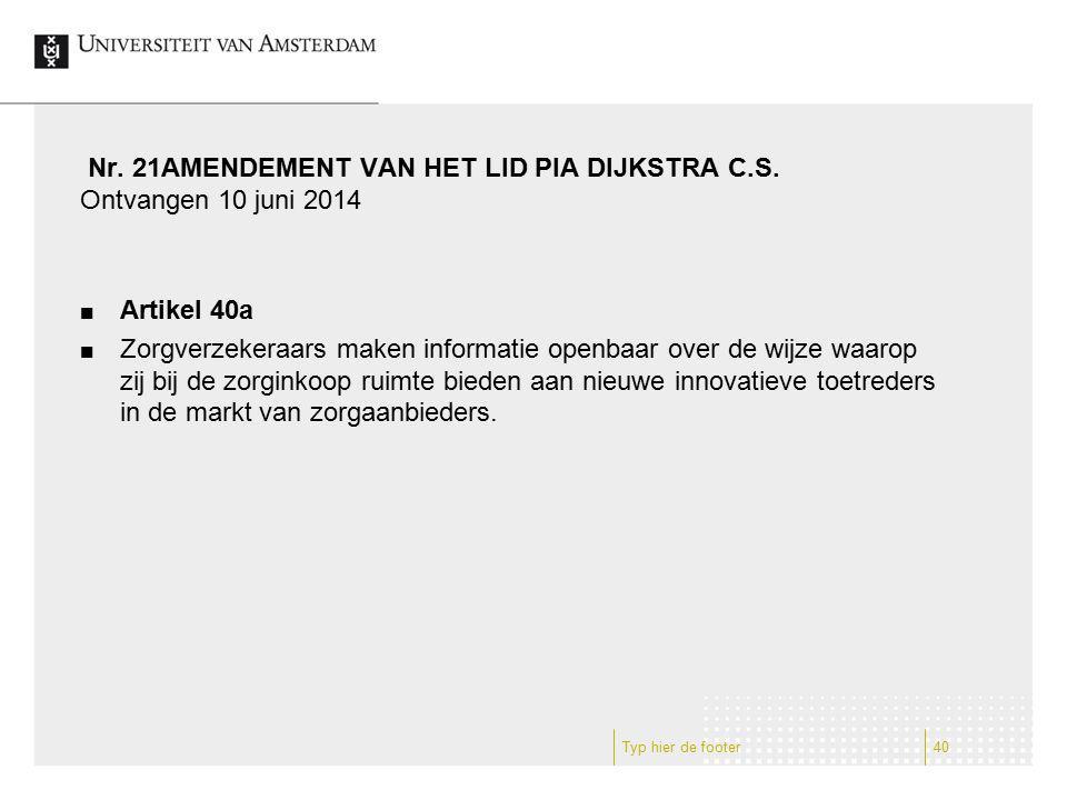 Nr. 21AMENDEMENT VAN HET LID PIA DIJKSTRA C.S. Ontvangen 10 juni 2014 Artikel 40a Zorgverzekeraars maken informatie openbaar over de wijze waarop zij