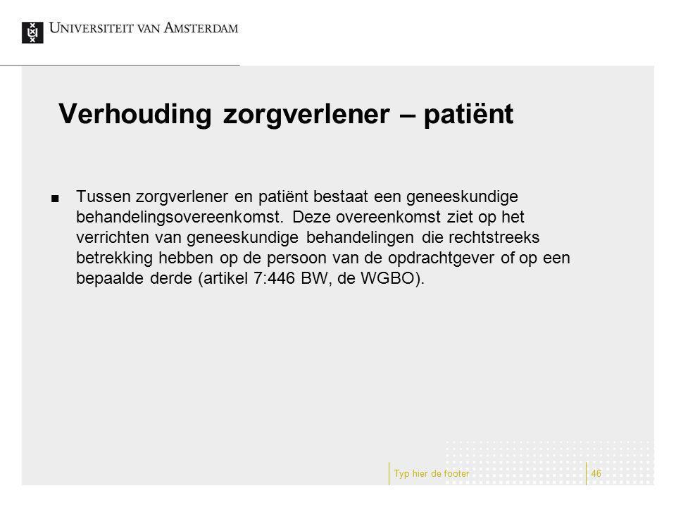 Verhouding zorgverlener – patiënt Tussen zorgverlener en patiënt bestaat een geneeskundige behandelingsovereenkomst. Deze overeenkomst ziet op het ver