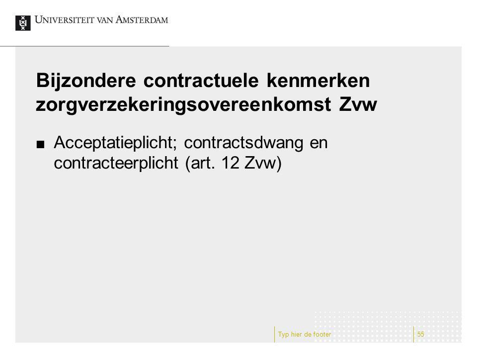 Bijzondere contractuele kenmerken zorgverzekeringsovereenkomst Zvw Acceptatieplicht; contractsdwang en contracteerplicht (art. 12 Zvw) Typ hier de foo
