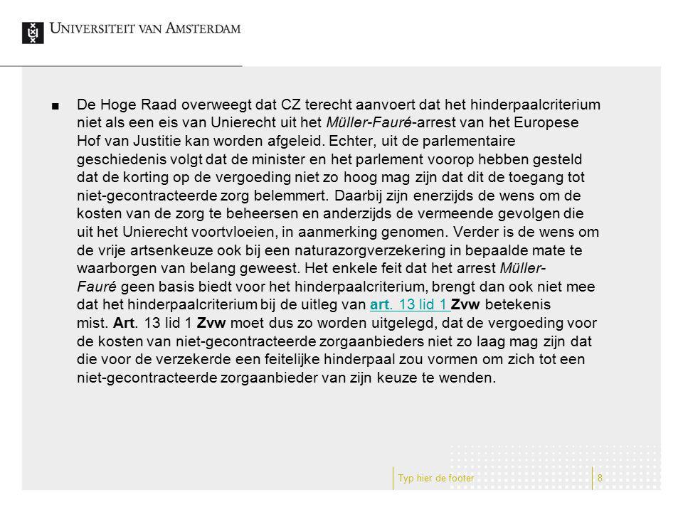 De Hoge Raad overweegt dat CZ terecht aanvoert dat het hinderpaalcriterium niet als een eis van Unierecht uit het Müller-Fauré-arrest van het Europese