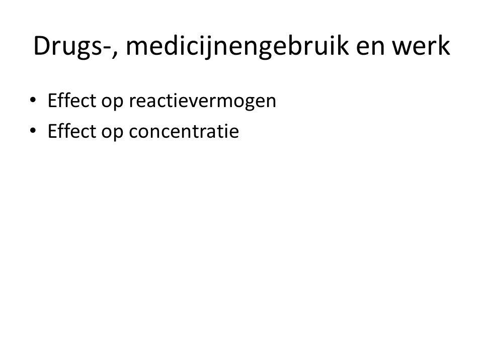 Drugs-, medicijnengebruik en werk Effect op reactievermogen Effect op concentratie