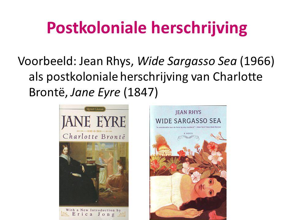 Postkoloniale herschrijving Voorbeeld: Jean Rhys, Wide Sargasso Sea (1966) als postkoloniale herschrijving van Charlotte Brontë, Jane Eyre (1847)