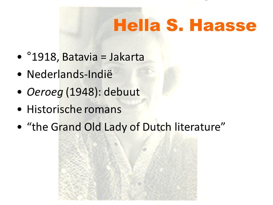 "°1918, Batavia = Jakarta Nederlands-Indië Oeroeg (1948): debuut Historische romans ""the Grand Old Lady of Dutch literature"" Hella S. Haasse"