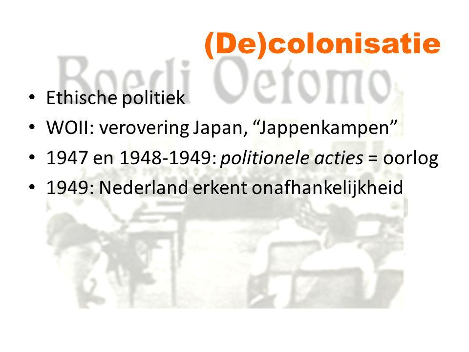 """(De)colonisatie Ethische politiek WOII: verovering Japan, """"Jappenkampen"""" 1947 en 1948-1949: politionele acties = oorlog 1949: Nederland erkent onafhan"""