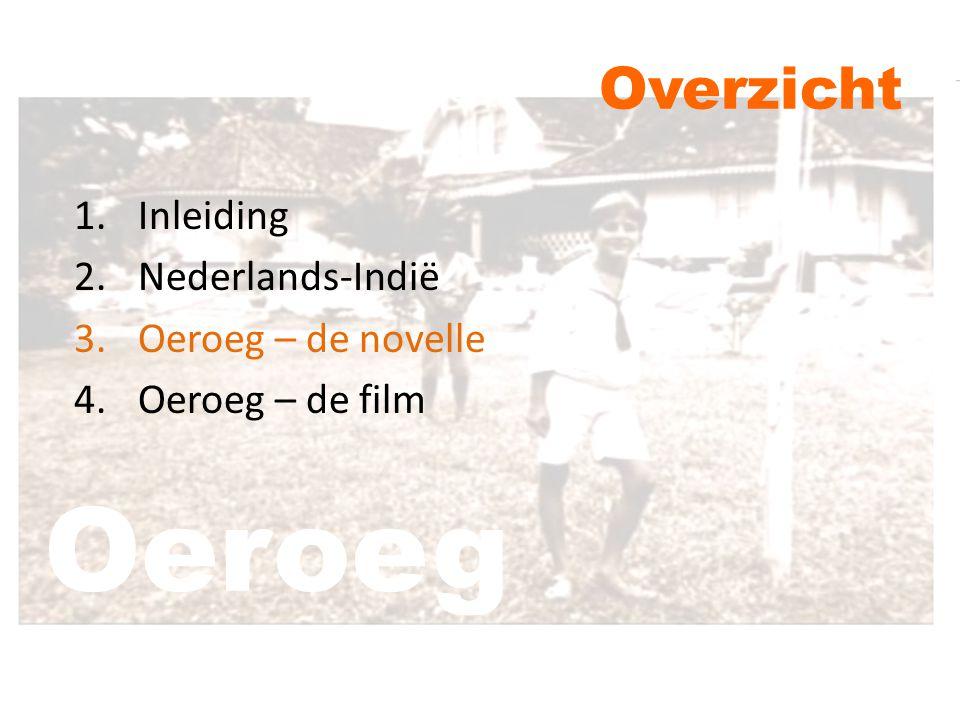 Oeroeg Overzicht 1.Inleiding 2.Nederlands-Indië 3.Oeroeg – de novelle 4.Oeroeg – de film