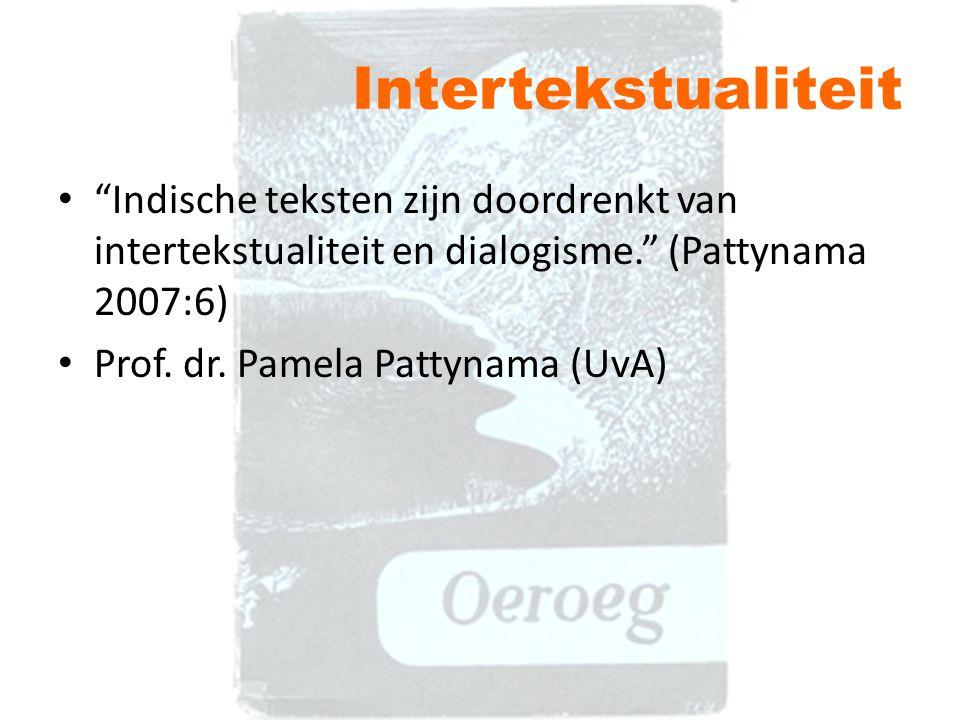 """Intertekstualiteit """"Indische teksten zijn doordrenkt van intertekstualiteit en dialogisme."""" (Pattynama 2007:6) Prof. dr. Pamela Pattynama (UvA)"""