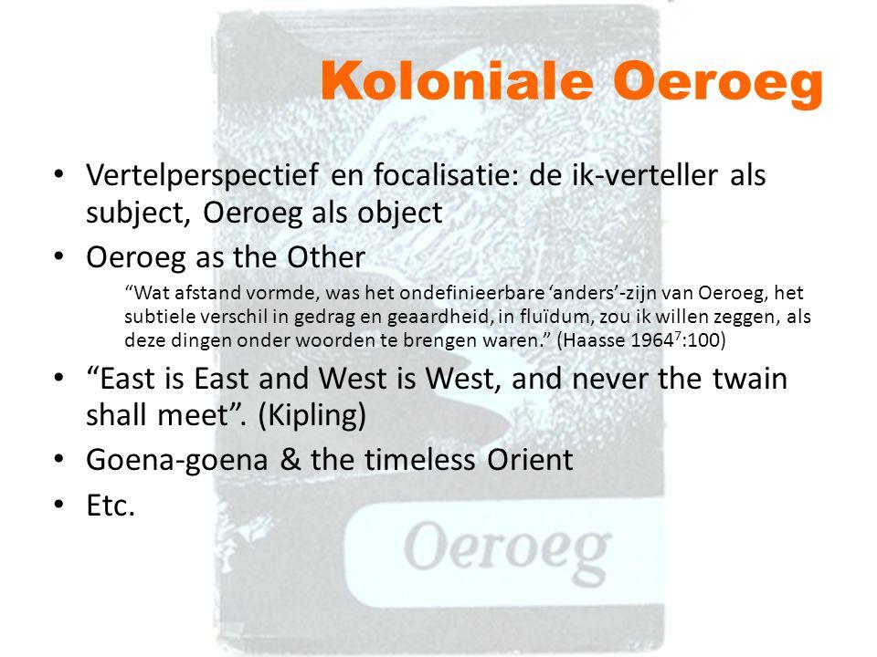 """Koloniale Oeroeg Vertelperspectief en focalisatie: de ik-verteller als subject, Oeroeg als object Oeroeg as the Other """"Wat afstand vormde, was het ond"""