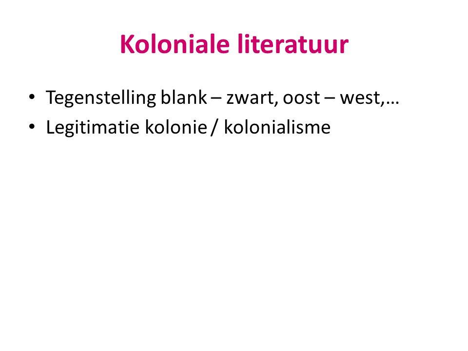 Koloniale literatuur Tegenstelling blank – zwart, oost – west,… Legitimatie kolonie / kolonialisme