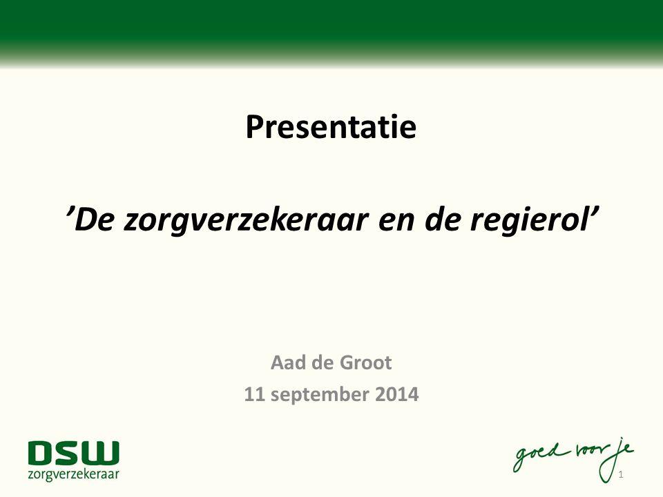 Presentatie 'De zorgverzekeraar en de regierol' Aad de Groot 11 september 2014 1