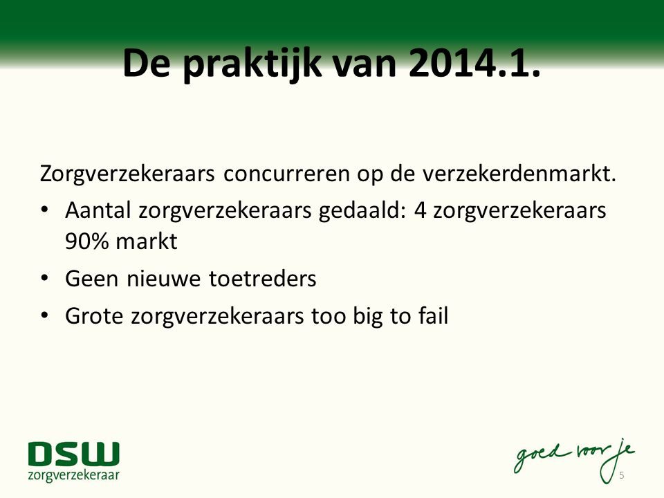 De praktijk van 2014.1. Zorgverzekeraars concurreren op de verzekerdenmarkt. Aantal zorgverzekeraars gedaald: 4 zorgverzekeraars 90% markt Geen nieuwe