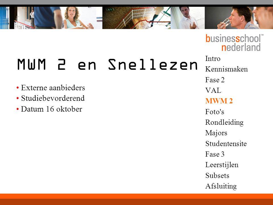 Intro Kennismaken Fase 2 VAL MWM 2 Foto's Rondleiding Majors Studentensite Fase 3 Leerstijlen Subsets Afsluiting MWM 2 en Snellezen Externe aanbieders