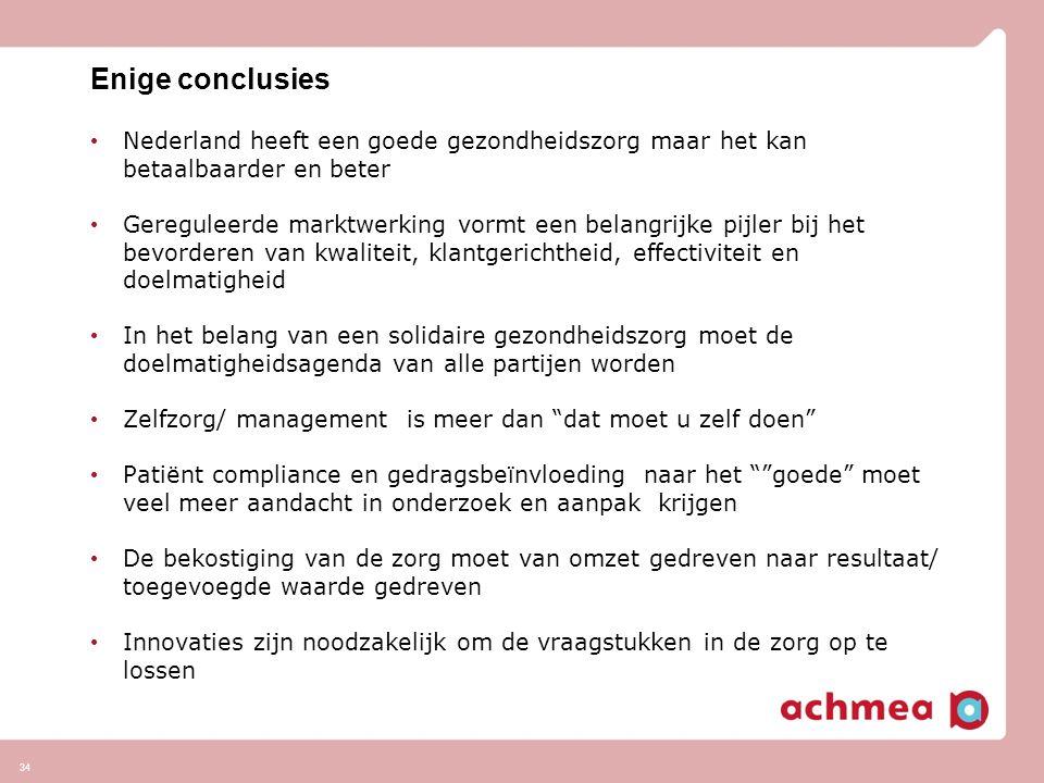 Enige conclusies Nederland heeft een goede gezondheidszorg maar het kan betaalbaarder en beter Gereguleerde marktwerking vormt een belangrijke pijler