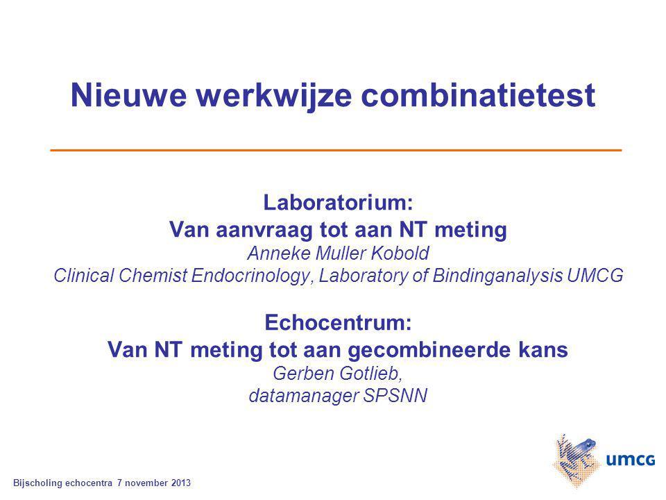Nieuwe werkwijze combinatietest Laboratorium: Van aanvraag tot aan NT meting Anneke Muller Kobold Clinical Chemist Endocrinology, Laboratory of Bindin