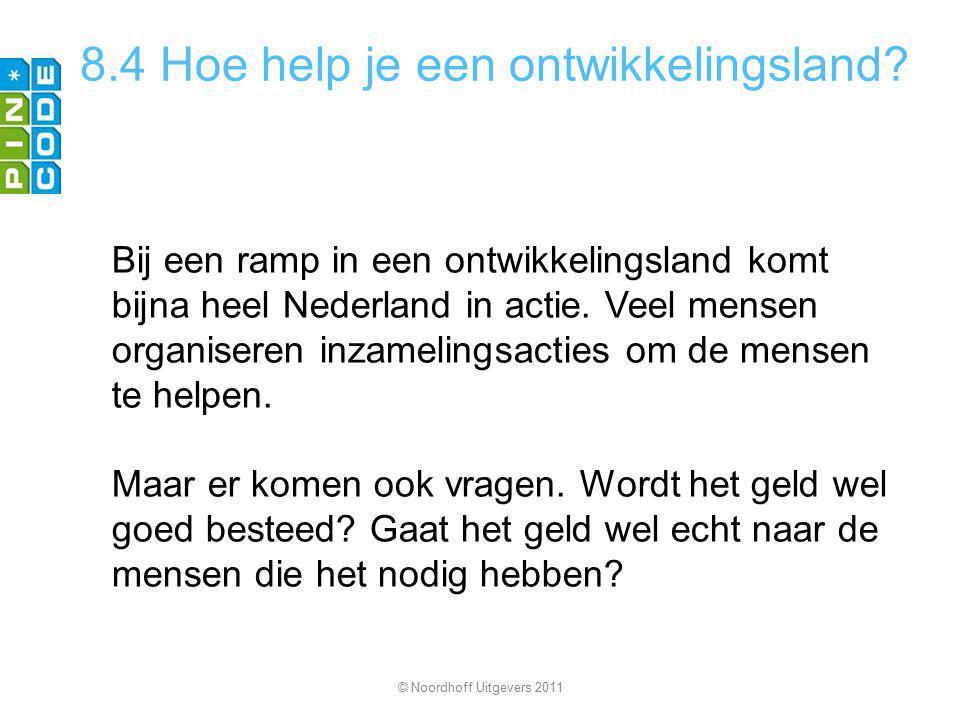 8.4 Hoe help je een ontwikkelingsland? Bij een ramp in een ontwikkelingsland komt bijna heel Nederland in actie. Veel mensen organiseren inzamelingsac