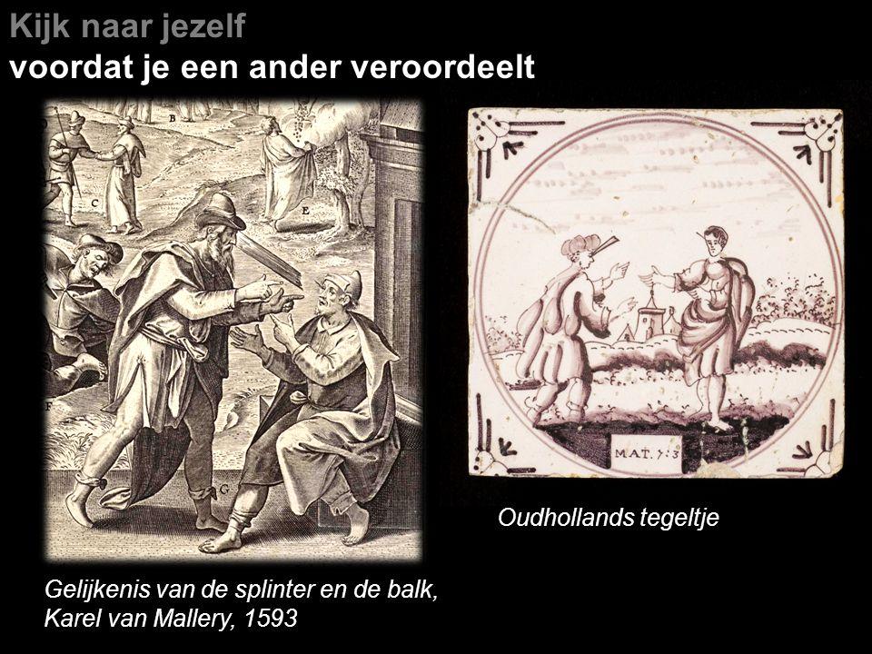 Kijk naar jezelf voordat je een ander veroordeelt Oudhollands tegeltje Gelijkenis van de splinter en de balk, Karel van Mallery, 1593