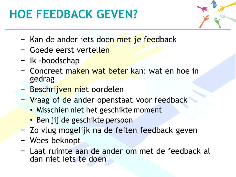 − Kan de ander iets doen met je feedback − Goede eerst vertellen − Ik -boodschap − Concreet maken wat beter kan: wat en hoe in gedrag − Beschrijven ni