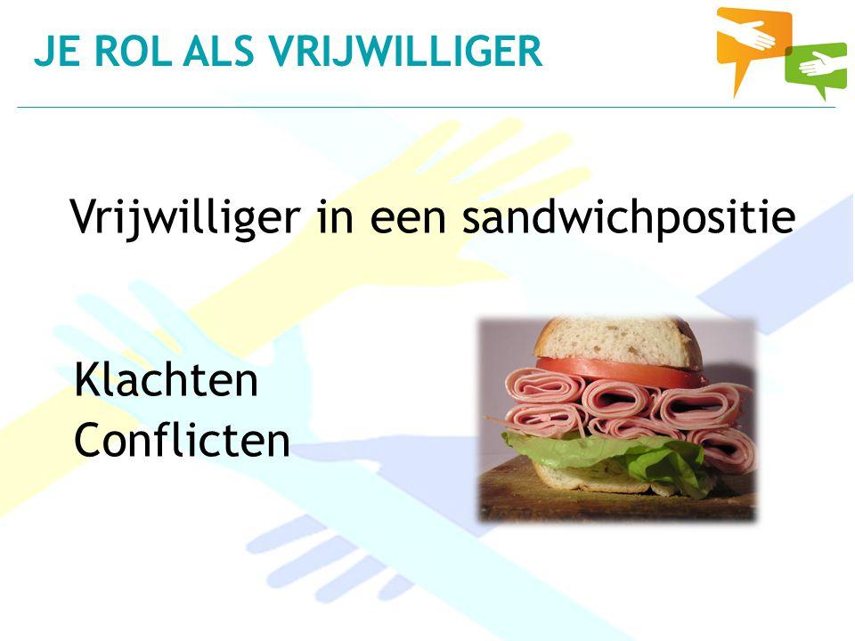Vrijwilliger in een sandwichpositie Klachten Conflicten JE ROL ALS VRIJWILLIGER