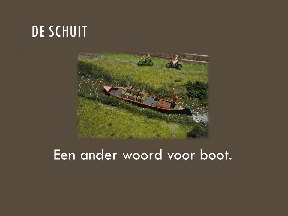 DE SCHUIT Een ander woord voor boot.