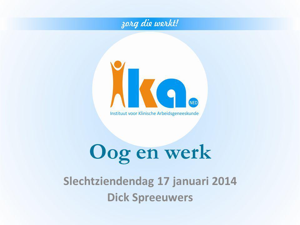 Oog en werk Slechtziendendag 17 januari 2014 Dick Spreeuwers
