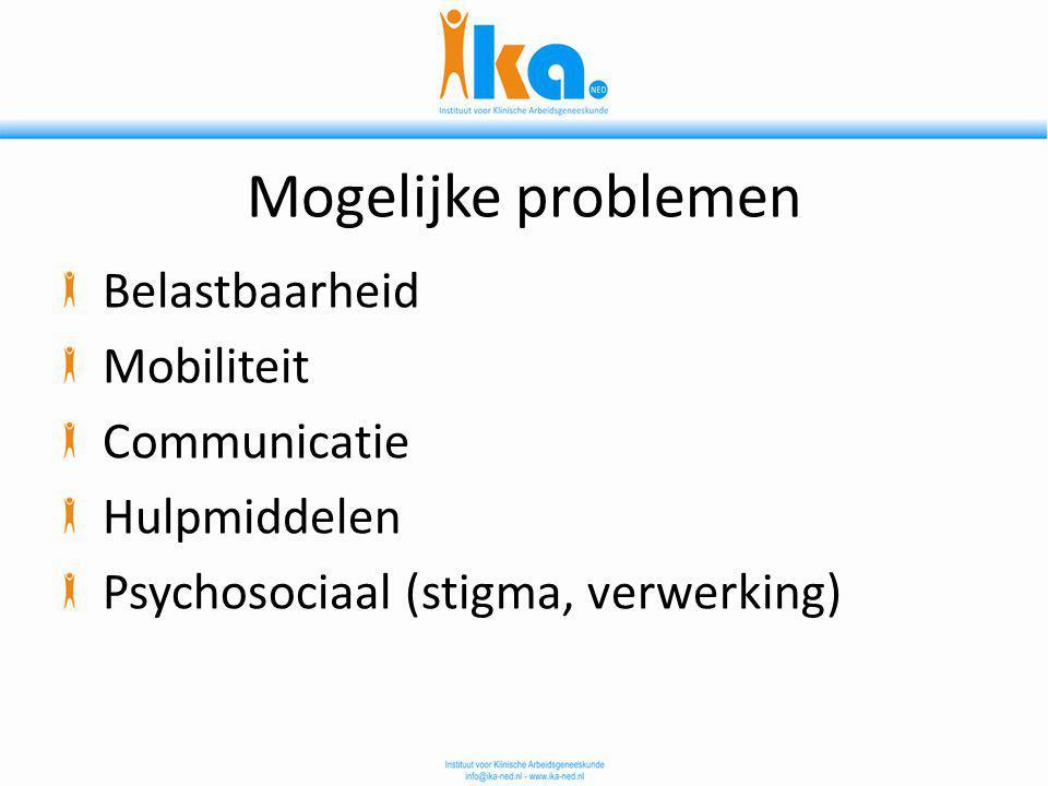 Mogelijke problemen Belastbaarheid Mobiliteit Communicatie Hulpmiddelen Psychosociaal (stigma, verwerking)