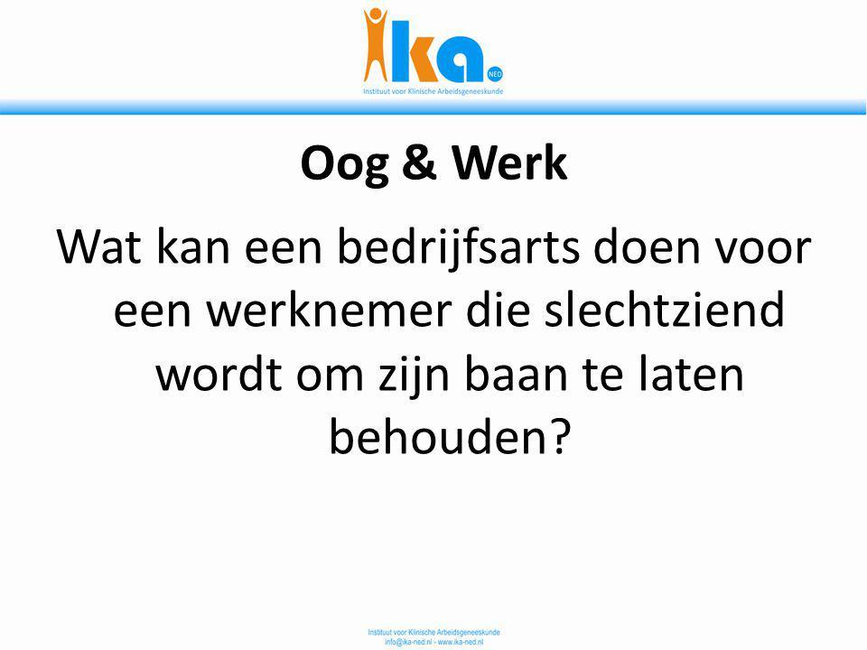 Oog & Werk Wat kan een bedrijfsarts doen voor een werknemer die slechtziend wordt om zijn baan te laten behouden?