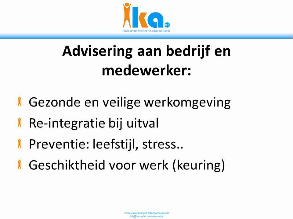 Advisering aan bedrijf en medewerker: Gezonde en veilige werkomgeving Re-integratie bij uitval Preventie: leefstijl, stress.. Geschiktheid voor werk (