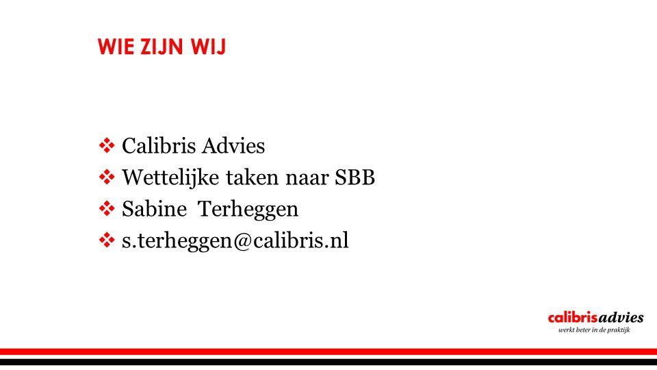  Calibris Advies  Wettelijke taken naar SBB  Sabine Terheggen  s.terheggen@calibris.nl WIE ZIJN WIJ