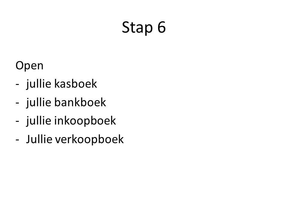 Stap 6 Open -jullie kasboek -jullie bankboek -jullie inkoopboek -Jullie verkoopboek