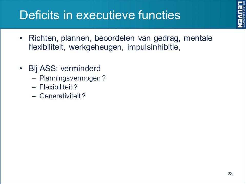 Deficits in executieve functies Richten, plannen, beoordelen van gedrag, mentale flexibiliteit, werkgeheugen, impulsinhibitie, Bij ASS: verminderd –Pl