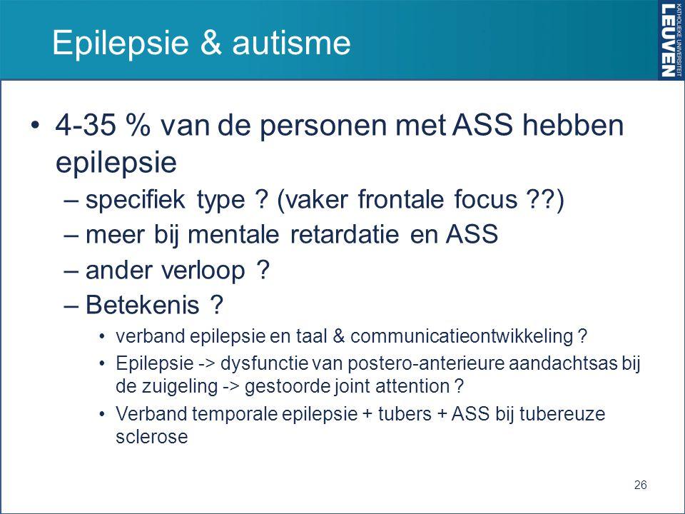 Epilepsie & autisme 4-35 % van de personen met ASS hebben epilepsie –specifiek type ? (vaker frontale focus ??) –meer bij mentale retardatie en ASS –a
