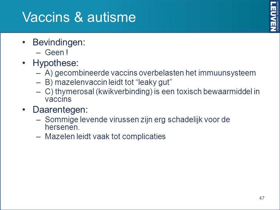 """Vaccins & autisme Bevindingen: –Geen ! Hypothese: –A) gecombineerde vaccins overbelasten het immuunsysteem –B) mazelenvaccin leidt tot """"leaky gut"""" –C)"""