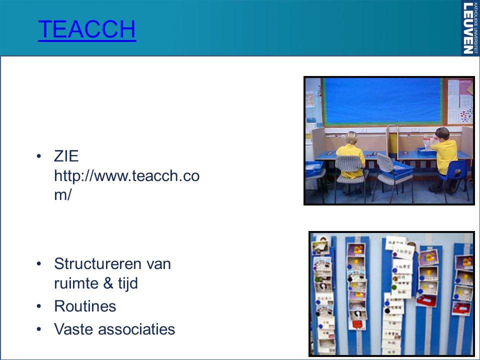 TEACCH ZIE http://www.teacch.co m/ Structureren van ruimte & tijd Routines Vaste associaties 50