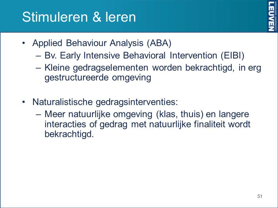 Stimuleren & leren Applied Behaviour Analysis (ABA) –Bv. Early Intensive Behavioral Intervention (EIBI) –Kleine gedragselementen worden bekrachtigd, i
