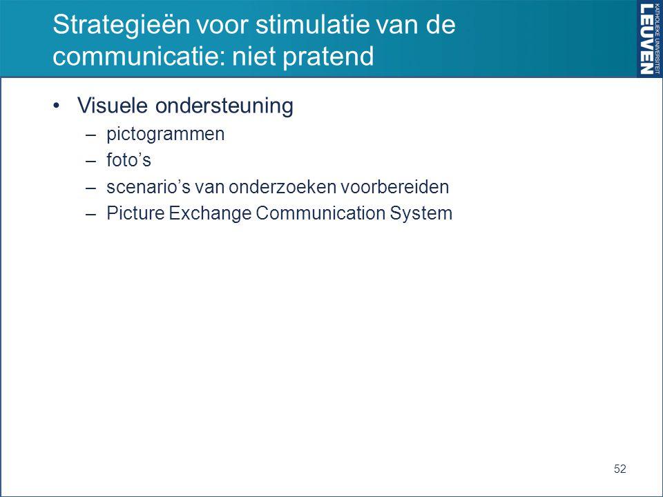 Strategieën voor stimulatie van de communicatie: niet pratend Visuele ondersteuning –pictogrammen –foto's –scenario's van onderzoeken voorbereiden –Pi