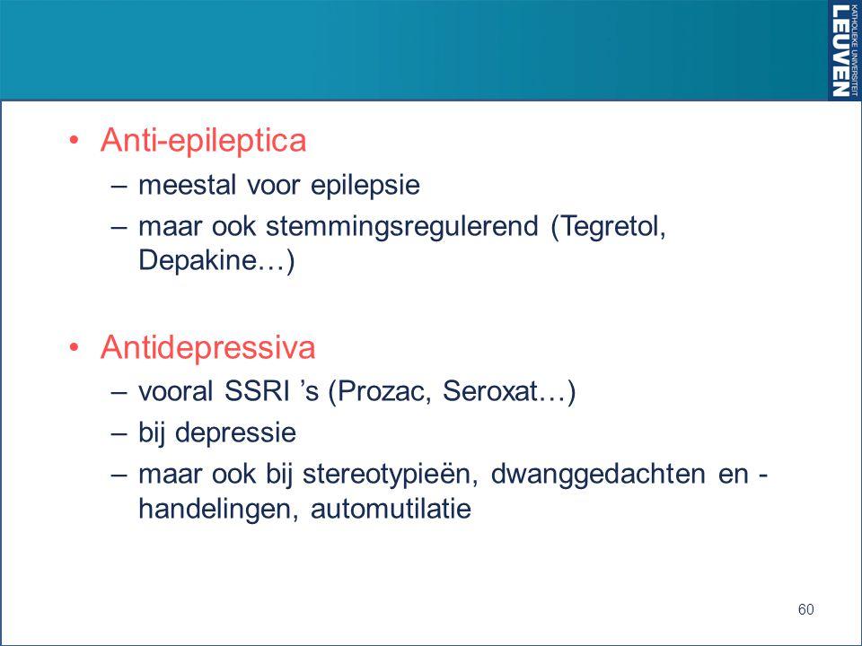 Anti-epileptica –meestal voor epilepsie –maar ook stemmingsregulerend (Tegretol, Depakine…) Antidepressiva –vooral SSRI 's (Prozac, Seroxat…) –bij dep