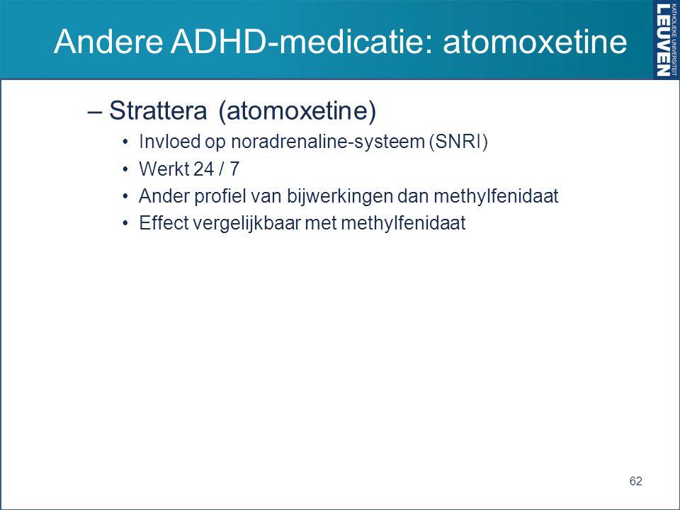Andere ADHD-medicatie: atomoxetine –Strattera (atomoxetine) Invloed op noradrenaline-systeem (SNRI) Werkt 24 / 7 Ander profiel van bijwerkingen dan me