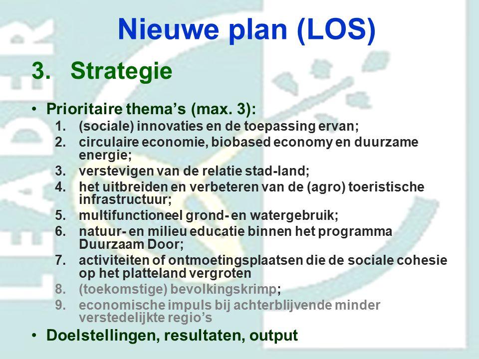 Nieuwe plan (LOS) 3.Strategie Prioritaire thema's (max. 3): 1.(sociale) innovaties en de toepassing ervan; 2.circulaire economie, biobased economy en