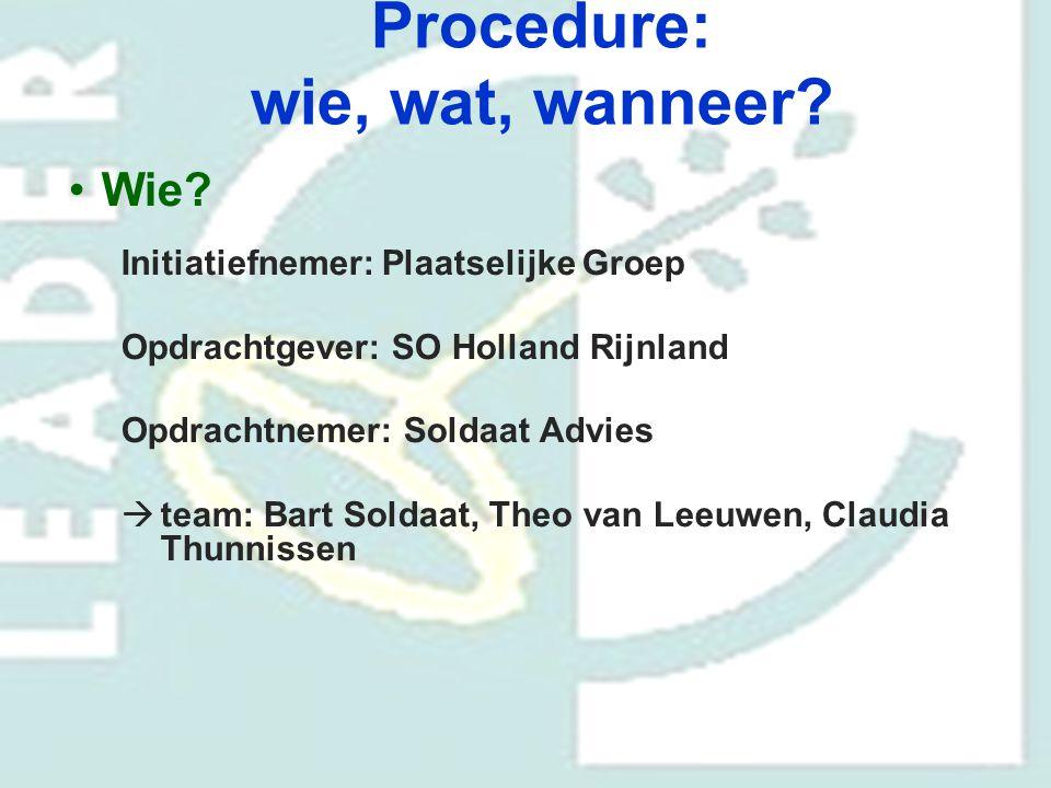 Procedure: wie, wat, wanneer? Wie? Initiatiefnemer: Plaatselijke Groep Opdrachtgever: SO Holland Rijnland Opdrachtnemer: Soldaat Advies  team: Bart S