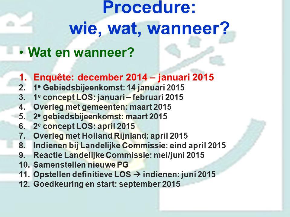 Procedure: wie, wat, wanneer? Wat en wanneer? 1.Enquête: december 2014 – januari 2015 2.1 e Gebiedsbijeenkomst: 14 januari 2015 3.1 e concept LOS: jan