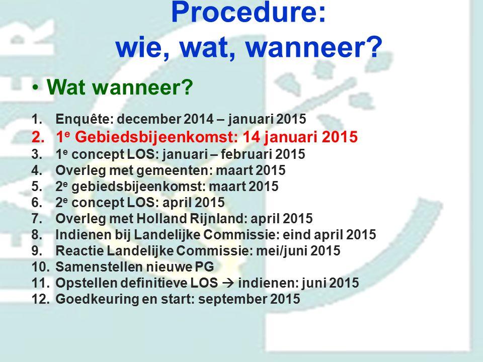 Procedure: wie, wat, wanneer? Wat wanneer? 1.Enquête: december 2014 – januari 2015 2.1 e Gebiedsbijeenkomst: 14 januari 2015 3.1 e concept LOS: januar