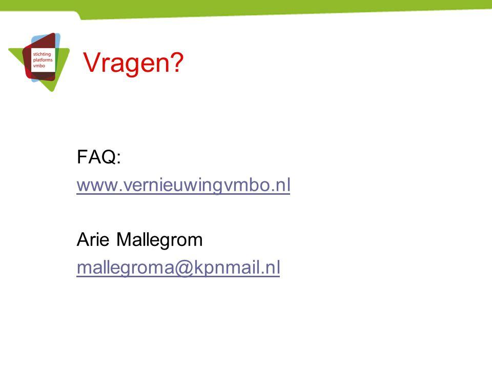 Vragen? FAQ: www.vernieuwingvmbo.nl Arie Mallegrom mallegroma@kpnmail.nl