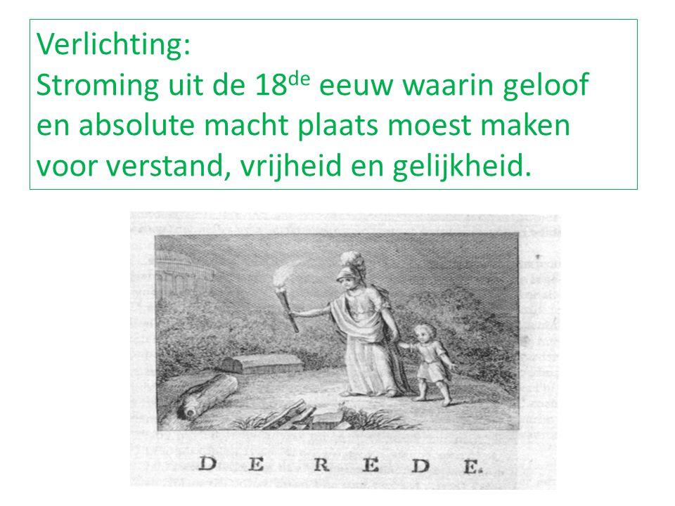 Verlichting: Stroming uit de 18 de eeuw waarin geloof en absolute macht plaats moest maken voor verstand, vrijheid en gelijkheid.