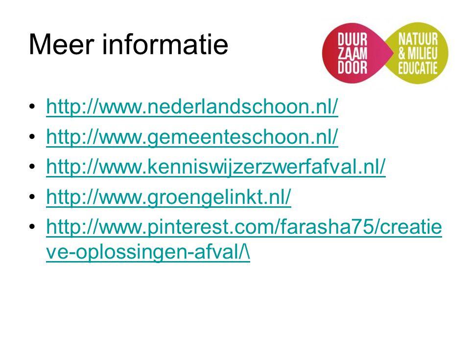 Meer informatie http://www.nederlandschoon.nl/ http://www.gemeenteschoon.nl/ http://www.kenniswijzerzwerfafval.nl/ http://www.groengelinkt.nl/ http://
