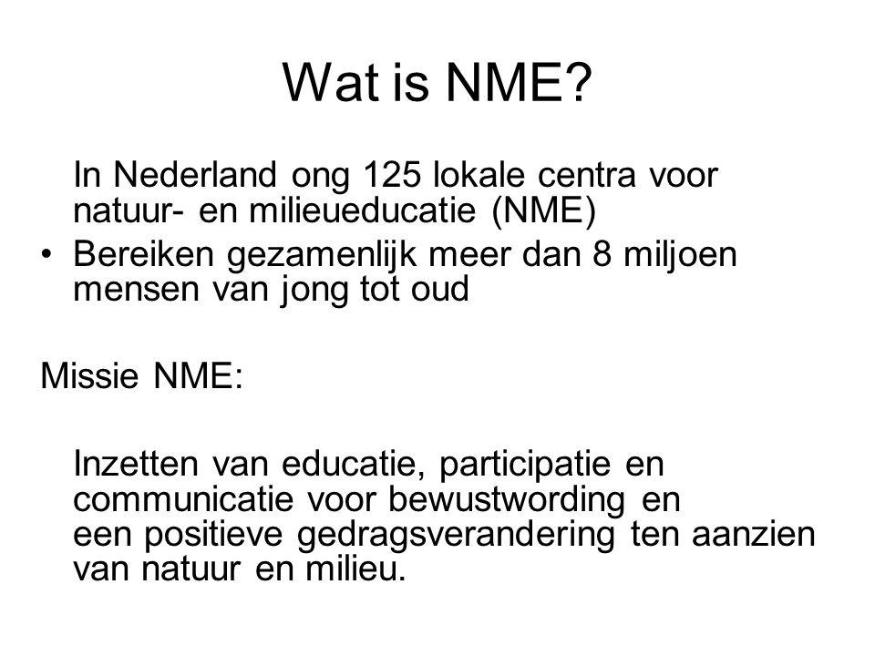 In Nederland ong 125 lokale centra voor natuur- en milieueducatie (NME) Bereiken gezamenlijk meer dan 8 miljoen mensen van jong tot oud Missie NME: In