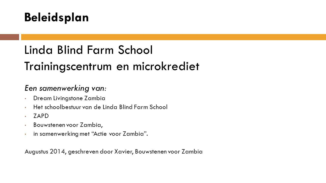 Samenvatting Gebaseerd op de resultaten van: 1.De bijeenkomst van het interim-schoolbestuur van de Linda Blind Farm School met Dream Livingstone, ZAPD en Bouwstenen voor Zambia (12 augustus 2014).