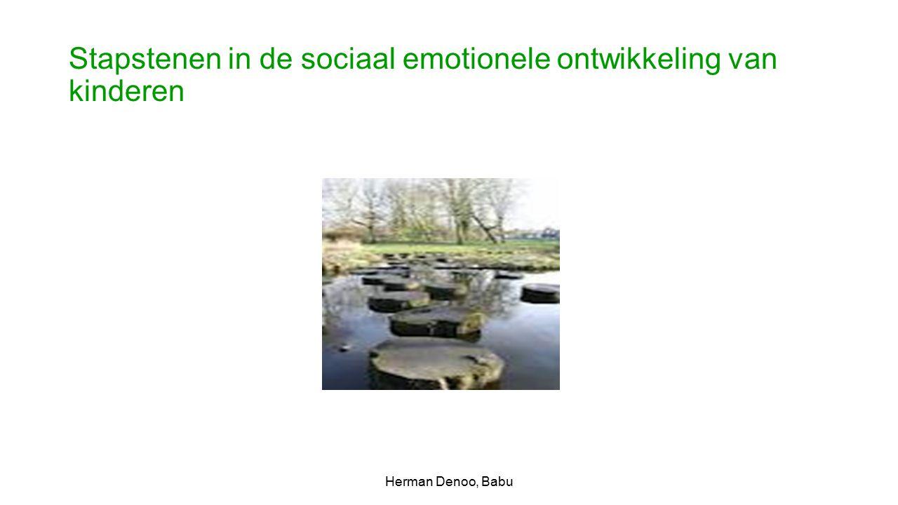 Stapstenen in de sociaal emotionele ontwikkeling van kinderen Herman Denoo, Babu