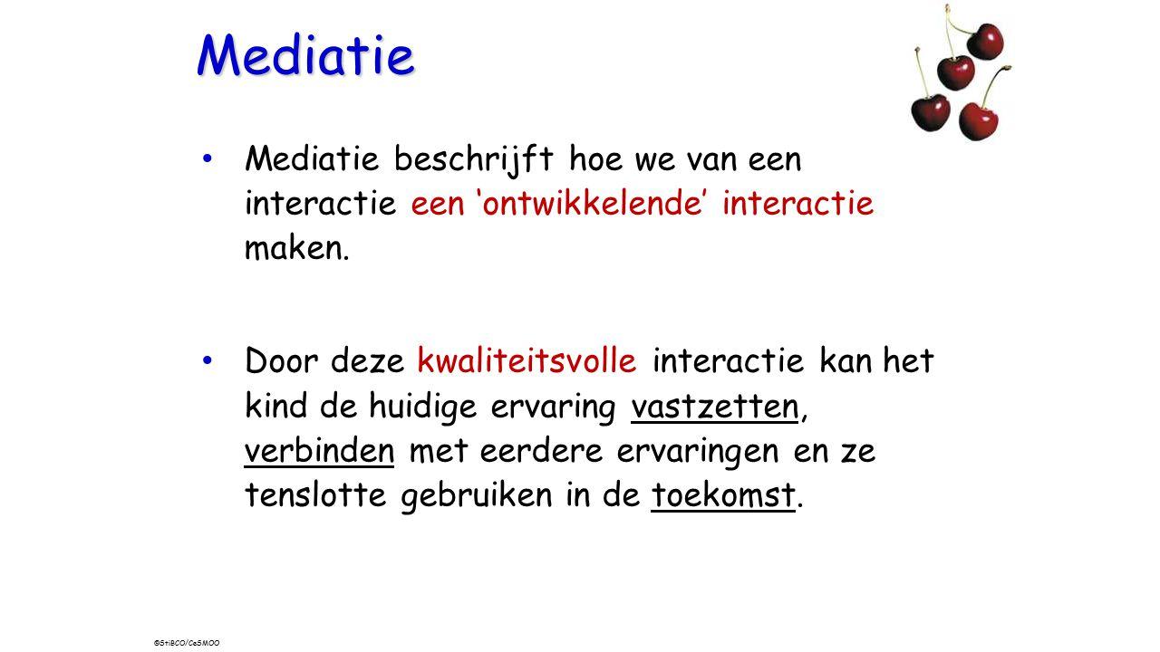 Mediatie Mediatie beschrijft hoe we van een interactie een 'ontwikkelende' interactie maken. Door deze kwaliteitsvolle interactie kan het kind de huid
