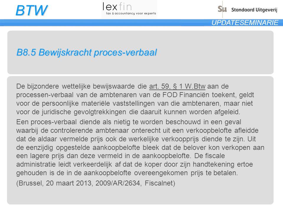 BTW UPDATESEMINARIE B8.5 Bewijskracht proces-verbaal De bijzondere wettelijke bewijswaarde die art. 59, § 1 W.Btw aan de processen-verbaal van de ambt