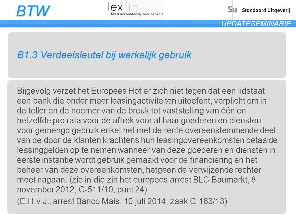 BTW UPDATESEMINARIE B1.3 Verdeelsleutel bij werkelijk gebruik Bijgevolg verzet het Europees Hof er zich niet tegen dat een lidstaat een bank die onder